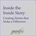 Inside the Inside Story: Creating Stories that Make a Difference