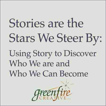 Stories are the Stars We Steer By: Using Story to Discover Who We are and Who We Can Become