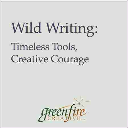 Wild Writing: Timeless Tools, Creative Courage
