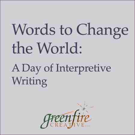 Words to Change the World: A Day of Interpretive Writing